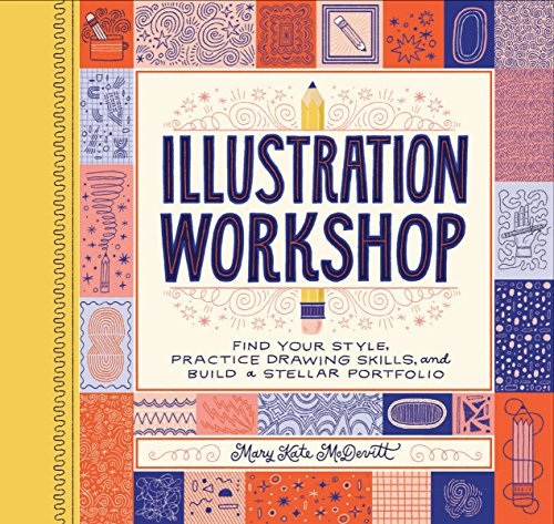 Illustration Workshop: Find Your Style, Practice Drawing Skills, and Build a Stellar - Kate Mary Style