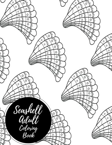 Seashell Adult Coloring Book: Large Stress Relieving, Relaxing Coloring Book For Grownups, Men, & Women. Easy, Moderate & Intricate One Sided Designs & Patterns For Leisure & Relaxation.