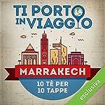 Ti porto in viaggio: Marrakech. Dieci tè per dieci tappe   Roberta Longo di TBnet