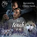 To Touch You: Mates Collection, Book 4 Audiobook by Cardeno C. Narrated by Charlie David