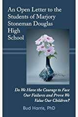 An Open Letter to the Students of  Marjory Stoneman Douglas High School: Do We Have the Courage to Face Our Failures  and Prove We Value Our Children? Paperback