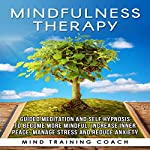Mindfulness Therapy: Guided Meditation and Self Hypnosis to Become More Mindful |  Mind Training Coach
