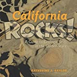 California Rocks: A guide to Geologic Sites in the Golden State