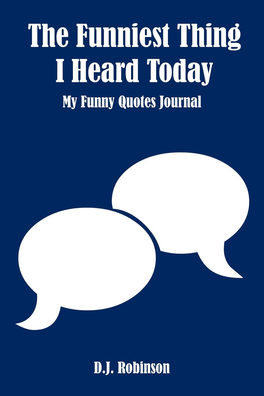 The Funniest Thing I Heard Today My Funny Quotes Journal D J