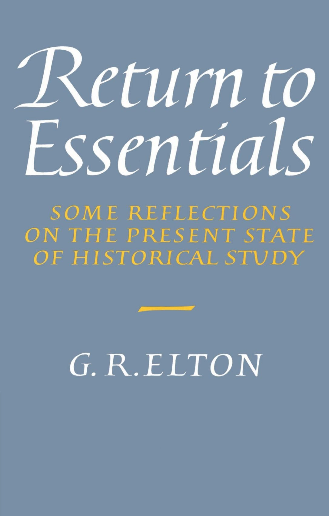 Return To Essentials Some Reflections On The Present State Of Historical Study Geoffrey Rudolph Elton 9780521524377 History Amazon Canada