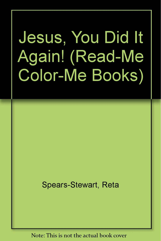 Jesus, You Did It Again (Read-Me Color-Me Books): Reta Spears ...