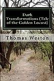 Dark Transformations (Tale of the Golden Locust), Thomas Weston, 1481828096