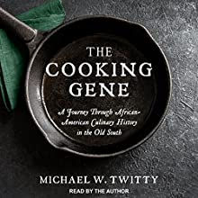 The Cooking Gene: A Journey Through African-American Culinary History in the Old South Audiobook by Michael W. Twitty Narrated by Michael W. Twitty