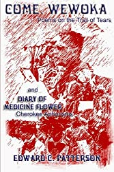 Come, Wewoka & Diary Of Medicine Flower: Poems On The Trail Of Tears - Cherokee Aphorisms