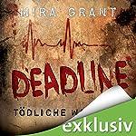 Deadline: Tödliche Wahrheit (The Newsflesh Trilogy 2) | Mira Grant