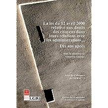 La loi du 12 avril 2000 relative aux droits des citoyens dans leurs relations avec les administrations…: Dix ans après (Actes de colloques de l'IFR t. 13) (French Edition)