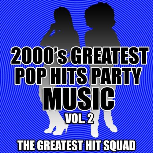 Greatest Pop (2000's Greatest Pop Hits Party Music Vol. 2 [Clean])