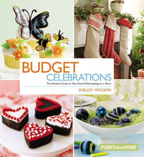 Budget Celebrations: The Hostess Guide to Year-Round Entertaining on a Dime by Shelley Wolson