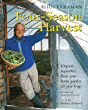 Four-Season Harvest: Organic Vegetables from Your Home Garden All Year Long: Organic Vegetables from Your Home Garden All Year Long, 2nd Edition