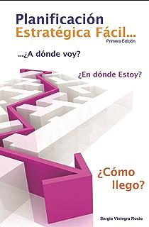 Planificación Estratégica Fácil: ¿a dónde voy, en dónde estoy y cómo llego?