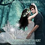 A Vampire Wedding: Return to Fateful World, Book 1 | Cheri Schmidt,Tristan Hunt
