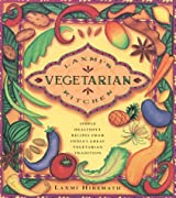 Laxmi's Vegetarian Kitchen: Simple, Healthful Recipes from India's Great Vegetarian Tradition
