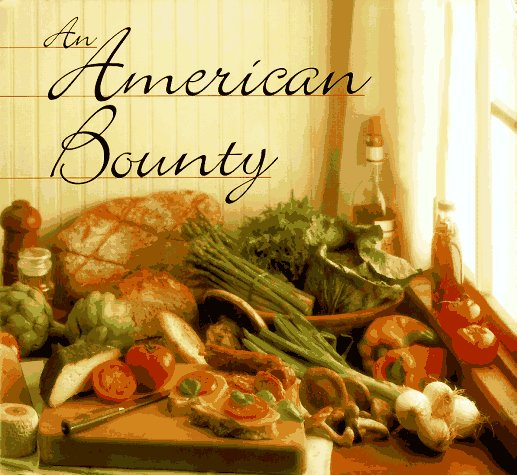 An American Bounty: Great Contemporary Cooking from the Culinary Institute of America