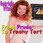From Prude to Trashy Tart   Gabriella Vitale