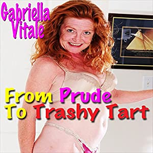 From Prude to Trashy Tart Audiobook