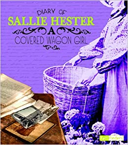 Diary of Sallie Hester: A Covered Wagon Girl (First-Person Histories)