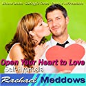 Open Your Heart to Love Hypnosis: New Relationships & Healing from Heartbreak, Guided Meditation, Binaural Beats, Positive Affirmations Speech by Rachael Meddows Narrated by Rachael Meddows