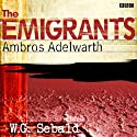 The Emigrants: Ambros Adelwarth (Dramatised) Audiobook by W. G. Sebald, Edward Kemp (adaptation) Narrated by John Wood, Henry Bron, Eleanor Bron