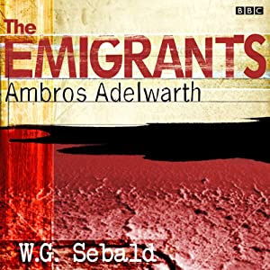 The Emigrants: Ambros Adelwarth (Dramatized) Audiobook
