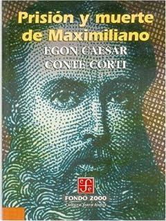 Prisión y muerte de Maximiliano (Historia) (Spanish Edition)