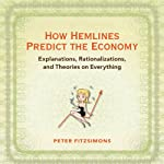 How Hemlines Predict the Economy: Explanations, Rationalizations, and Theories on Everything | Peter FitzSimons