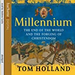 Millennium: The End of the World and the Forging of Christendom | Tom Holland