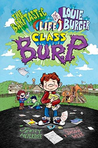 Class B.U.R.P. (The Barftastic Life of Louie Burger)