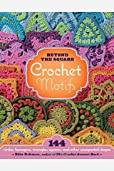 Beyond the Square Crochet Motifs: 144 circles, hexagons, triangles, squares, and other unexpected shapes Spiral-bound