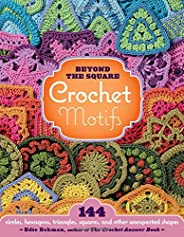 Beyond the Square: Crochet Motifs: 144 Circles, Hexagons, Triangles, Squares, and Other Unexpected Shapes