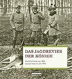 Das Jagdrevier der Könige. Die Schorfheide von 1820 bis zum Halali im Jahr 1918