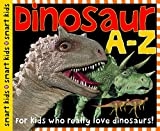 Best Priddy Books Books Kids - Dinosaur A-Z: For kids who really love dinosaurs! Review
