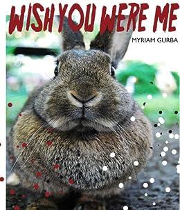 Wish You Were Me by [Gurba, Myriam]
