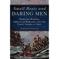 Small Boats and Daring Men: Maritime Raiding, Irregular Warfare, and the Early American Navy