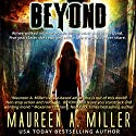 Beyond: Beyond Series, Book 1 Audiobook by Maureen A. Miller Narrated by Emma Lysy