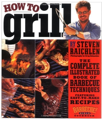 By Steven Raichlen  How To Grill  The Complete Illustrated Book Of Barbecue Techniques
