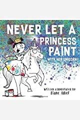 Never Let a Princess Paint with Her Unicorn! Paperback