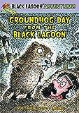 Groundhog Day from the Black Lagoon (Black Lagoon Adventures)