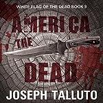 America the Dead: White Flag of the Dead, Book 3 | Joseph Talluto
