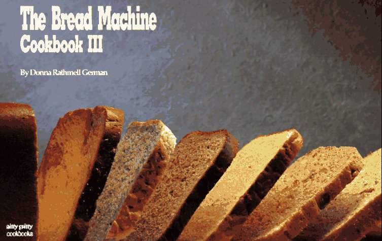 The Bread Machine Cookbook III (Nitty Gritty Cookbooks) by Donna Rathmell German