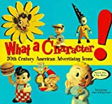 img - for What a Character!: 20th Century American Advertising Icons book / textbook / text book
