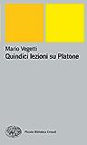 Quindici lezioni su Platone (Piccola biblioteca Einaudi. Nuova serie Vol. 238)