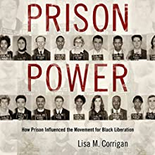 Prison Power: How Prison Influenced the Movement for Black Liberation: Race, Rhetoric, and Media Series Audiobook by Lisa M. Corrigan Narrated by Winston Douglas