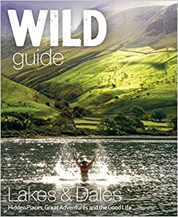 Wild guide lake district and yorkshire dales hidden places and wild guide lake district and yorkshire dales hidden places and great adventures including bowland and south pennines amazon daniel start fandeluxe Gallery