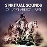 Spiritual Sounds of Native American Flute – Ethnic Music for Deep Trance, Indian Magical Rituals, Shamanic Dreaming, Tribal Natural Meditation