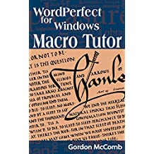 WordPerfect for Windows Macro Tutor: 19 Easy Steps to Macro Mastery